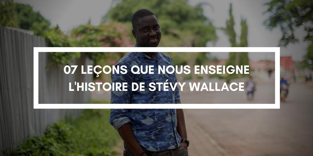 7 Vérités à Retenir de l'Histoire de Stévy Wallace